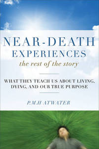 image of Near-Death Experiences, the Rest of the Story: What They Teach Us About Living, Dying and Our True Purpose