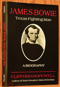 James Bowie: Texas Fighting Man, A Biography