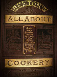 All about cookery, a collection of practical recipes, arranged in alphabetical order, and fully...