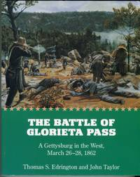 The Battle of Glorietta Pass: A Gettysburg on the West. March 26-28, 1862