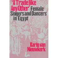 """""""A Trade like Any Other"""" : Female Singers and Dancers in Egypt"""