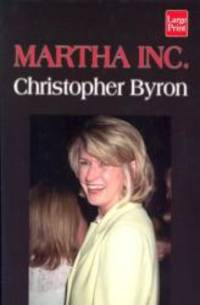 Martha Inc.: The Incredible Story of Martha Stewart Living Omnimedia by Christopher Byron - 2002-09-01 - from Books Express and Biblio.com