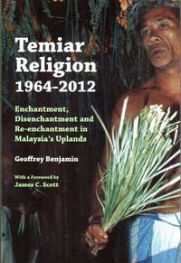 Temiar Religion: Enchantment, Disenchantment and Re-enchantment in Malaysia\'s Uplands