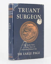 Truant Surgeon. The Inside Story of Forty Years of Australian Political Life... Edited by Ann Mozley