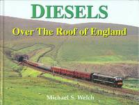 Diesels over the Roof of England by  Michael S Welch - 1st  Edition - 2003 - from Dereks Transport Books and Biblio.com.au