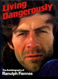 image of Living Dangerously: The Autobiography Of Ranulph Fiennes