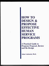 How to Design & Propose Effective Human Service Programs A Practical Guide  to Program Proposal, Review and Re-Design