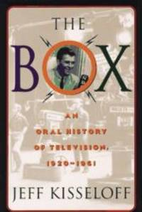 The Box: An Oral History of Television, 1929-1961 by Jeff Kisseloff - 1995-01-09