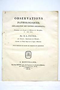 Obsérvations pathologiques. (Inflammation des viscères abdominaux). Présentées à la Faculté de Médecine de Montpellier, le juin 1816. by PEYRE (B.L.) - from ULTIMO CAPITULO (SKU: 105233)