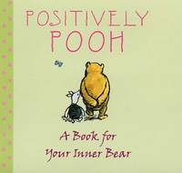 Positively Pooh: A Book for Your Inner Bear Positively Pooh Gift Books