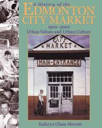 A History of the Edmonton City Market 1900 2000 : Urban Values and Urban Culture