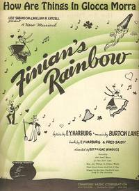Sheet music (1) from this Broadway show.  Song:  How Are Things In Glocca Morra.; Lyrics by E.Y. Harburg.  Music by Burton Lane