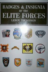 Badges & Insignia of the Elite Forces : a unique world-wide survey by Leroy Thompson - First Edition - 1991 - from R. E. Coomber  and Biblio.com