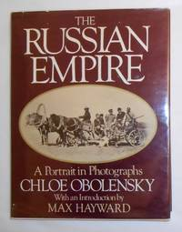 The Russian Empire - A Portrait in Photographs by  Chloe (Intro by Max Hayward) Jonathan Miller association copy OBOLENSKY - 1st Edition - 1980 - from David Bunnett Books (SKU: T17H2576)