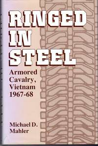 Ringed in Steel: Armored Cavalry, Vietnam 1967-1968