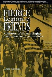 Fierce Legion of Friends : A History of Human Rights Campaigns and Campaigners