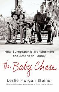 The Baby Chase : How Surrogacy Is Transforming the American Family