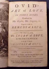 Ovid's art of love. In three books. Translated by Mr. Dryden, Mr. Congreve, &c. Together with the remedy of love. To which are added, the court of love. A tale from Chaucer. And the history of love. Adorn'd with cuts [Ars Amatoria]