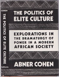 The Politics of Elite Culture: Explorations in the Dramaturgy of Power in a Modern African Society