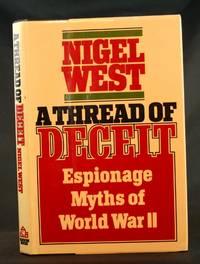 A Thread of Deceit: Espionage Myths of World War II by West, Nigel - 1985
