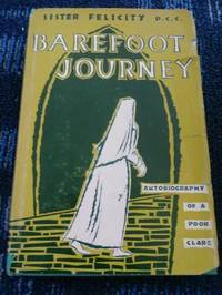 Barefoot Journey: Autobiography Of A Poor Clare