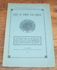 Essex Archaeological Society. Part XXII (being Part IV of Volume III). 1932. Feet of Fines for Essex 1355-1365
