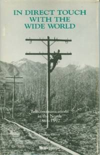 In Direct Touch With the Wide World - Telecommunications in the North 1865-1992 by  Dianne Green - First Edition - 1992 - from Black Sheep Books and Biblio.com