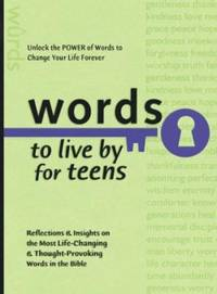 Words to Live by for Teens : Reflections and Insights on the Most Life-Changing and Thought-Provoking Words in the Bible
