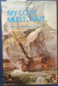 My Love Must Wait: The Story of Matthew Flinders