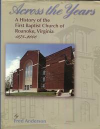 Across the years: A history of the First Baptist Church of Roanoke, Virginia : 125th anniversary,...