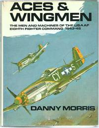 image of Aces & Wingmen: Men, Machines and Units of the United States Army Air Force, Eighth Fighter Command and 354th Fighter Group, Ninth Air Force, 1943-5