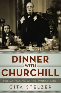 Dinner with Churchill : Policy-Making at the Dinner Table