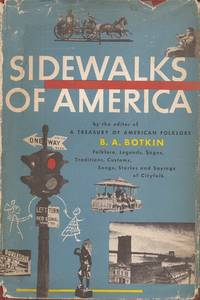 image of Sidewalks of America; Folklore, Legends, Sagas, Traditions, Customs, Songs, Stories, and Sayings of City Folk.