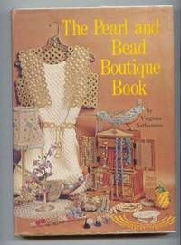 The Pearl and Bead Boutique Book. by  Virginia Nathanson - Hardcover - No Additional Printings Indicated - 1972 - from Ravenroost Books (SKU: 1393)