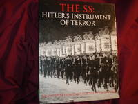 The SS: Hitler's Instrument of Terror. The Full Story from Street Fighters to the Waffen-SS
