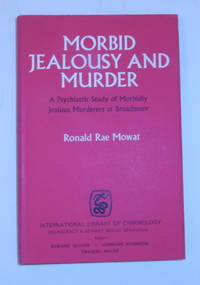 Morbid Jealousy and Murder : A Psychiatric Study of Morbidly Jealous Murderers at Broadmoor