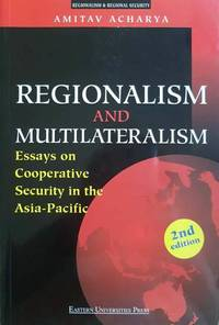 Regionalism and Multilateralism: Essays on Cooperative Security in the Asia-Pacific