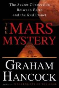 The Mars Mystery: The Secret Connection Linking Earth's Ancient Civilization and the Red Planet
