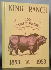 King Ranch: 100 Years of Ranching 1853-1953