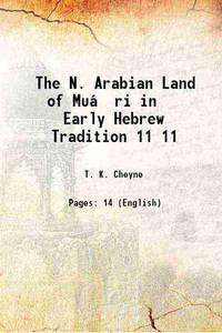 The N. Arabian Land of Muṣri in Early Hebrew Tradition Volume 11 1899