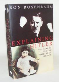 EXPLAINING HITLER The Search for the Origins of his Evil