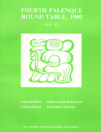 Fourth Palenque Round Table, 1980 (The Palenque Round Table Series, Vol. VI) by  Elizabeth P. (Editor of volume)  (Editor General); Benson - Paperback - 1985 - from Diatrope Books and Biblio.com