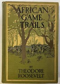 image of African Game Trails.  An Account of the African Wanderings of an American Hunter-Naturalist