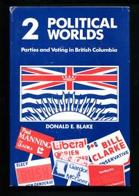 Two Political Worlds: Parties and Voting in British Columbia
