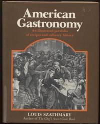 American Gastronomy :  An Illustrated Portfolio of Recipes and Culinary  History  An Illustrated Portfolio of Recipes and Culinary History