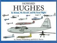 Howard Hughes: An Airman, His Aircraft, and His Great Flights