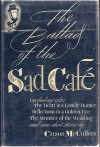 THE BALLAD OF THE SAD CAFE. THE NOVELS AND STORIES OF CARSON McCULLERS