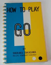 How to Play Go by  Shukaku Takagawa - Later printing - 1969 - from DuBois Rare Books (SKU: 0001092)