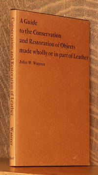 image of A GUIDE TO THE CONSERVATION AND RESTORATION OF OBJECTS MADE WHOLLY OR IN PART OF LEATHER