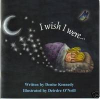 I Wish I Were by Denise Kennedy - 2004
